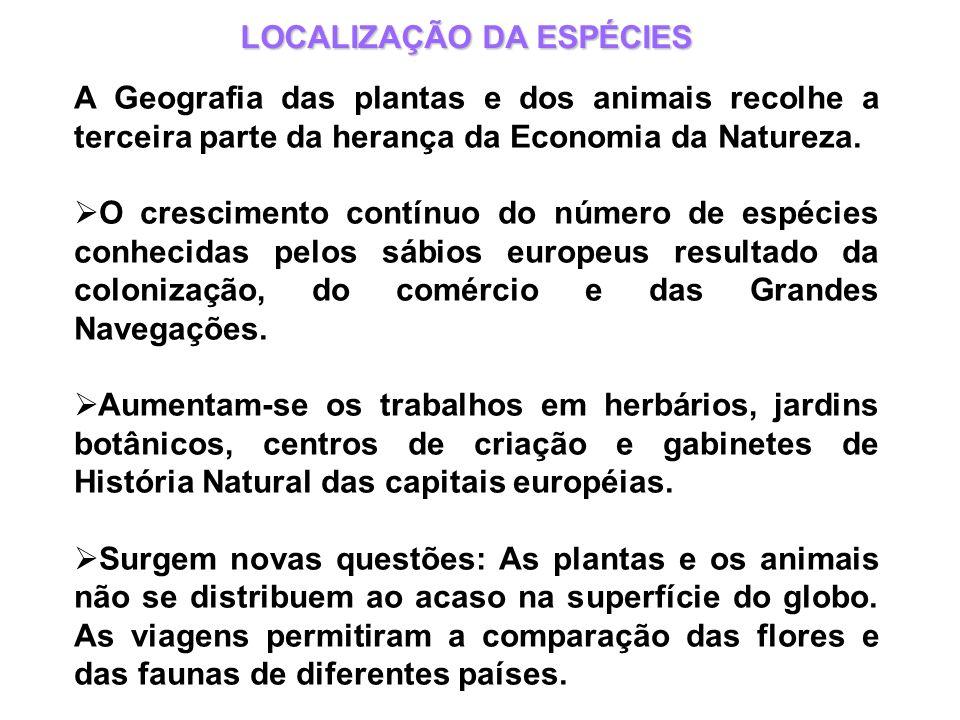 LOCALIZAÇÃO DA ESPÉCIES A Geografia das plantas e dos animais recolhe a terceira parte da herança da Economia da Natureza. O crescimento contínuo do n