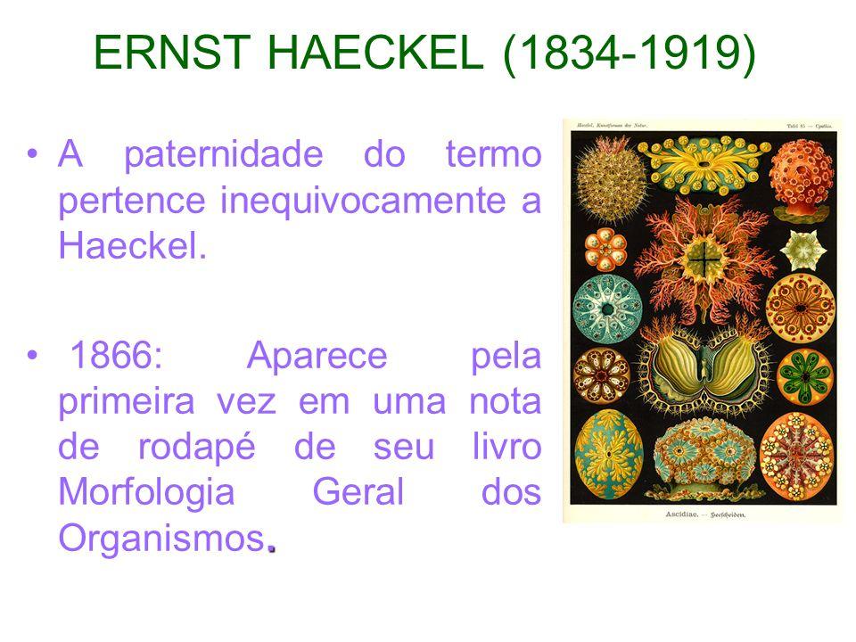 ERNST HAECKEL (1834-1919) A paternidade do termo pertence inequivocamente a Haeckel.. 1866: Aparece pela primeira vez em uma nota de rodapé de seu liv