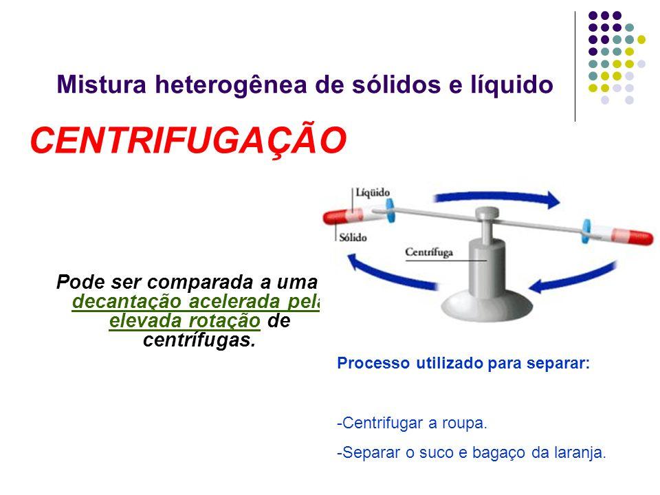 Mistura heterogênea de sólidos e líquido CENTRIFUGAÇÃO Pode ser comparada a uma decantação acelerada pela elevada rotação de centrífugas. Processo uti