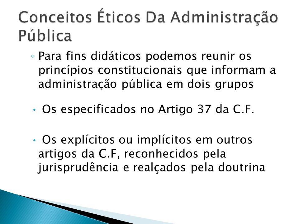 Para fins didáticos podemos reunir os princípios constitucionais que informam a administração pública em dois grupos Os especificados no Artigo 37 da