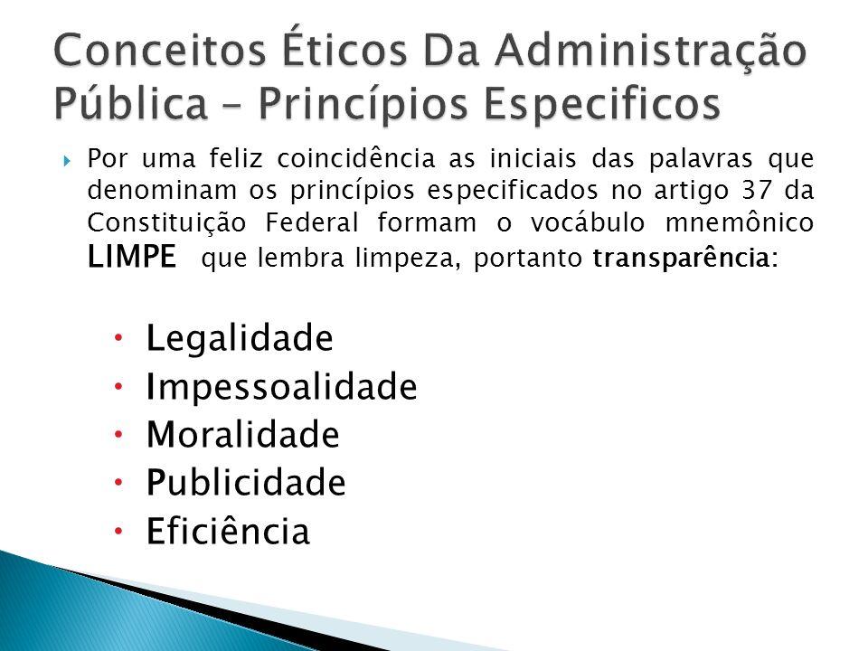 Por uma feliz coincidência as iniciais das palavras que denominam os princípios especificados no artigo 37 da Constituição Federal formam o vocábulo m