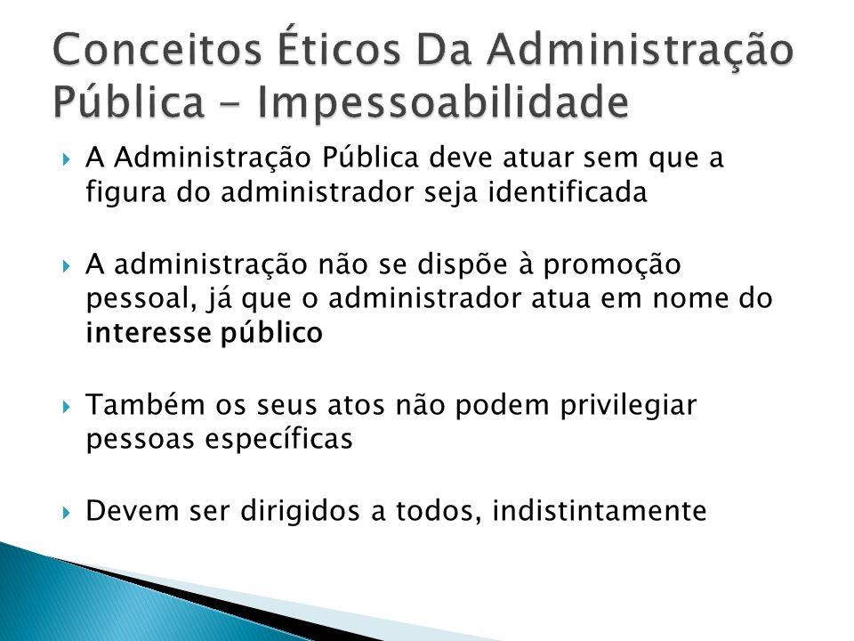 A Administração Pública deve atuar sem que a figura do administrador seja identificada A administração não se dispõe à promoção pessoal, já que o admi