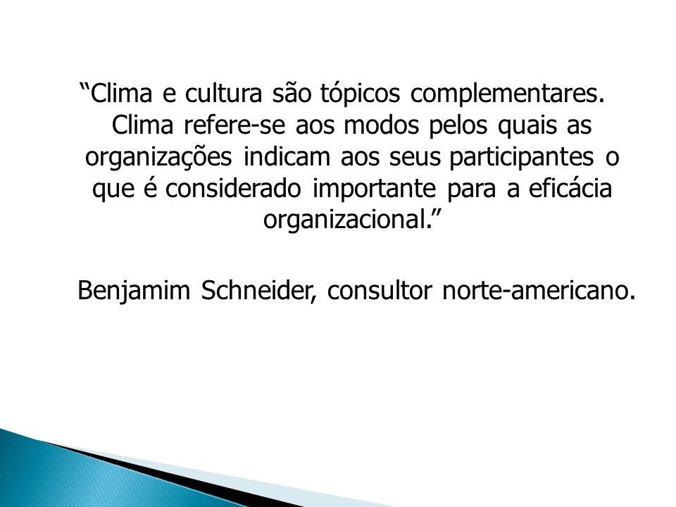 Clima e cultura são tópicos complementares. Clima refere-se aos modos pelos quais as organizações indicam aos seus participantes o que é considerado i