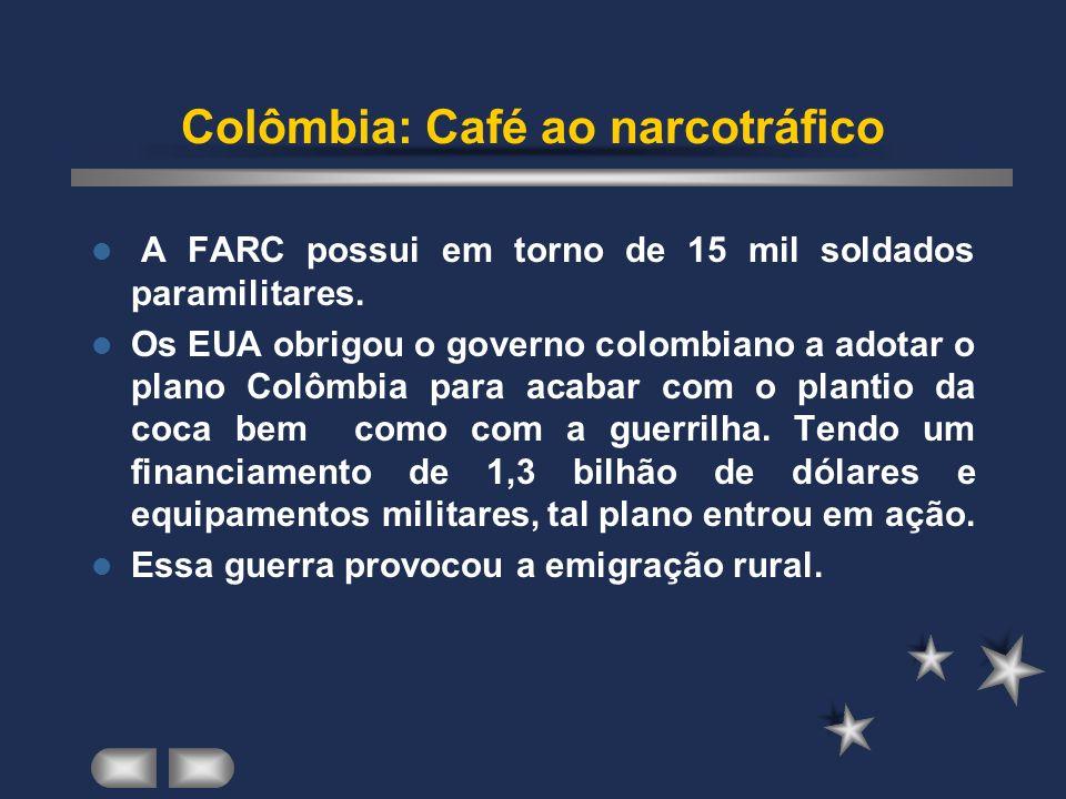 Colômbia: Café ao narcotráfico A FARC possui em torno de 15 mil soldados paramilitares.