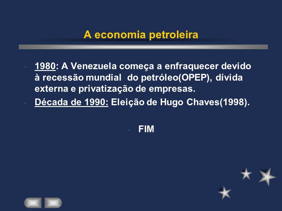 A economia petroleira - 1980: A Venezuela começa a enfraquecer devido à recessão mundial do petróleo(OPEP), dívida externa e privatização de empresas.