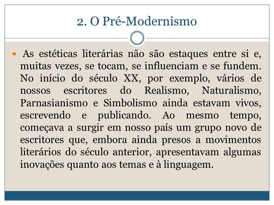 2. O Pré-Modernismo As estéticas literárias não são estaques entre si e, muitas vezes, se tocam, se influenciam e se fundem. No início do século XX, p
