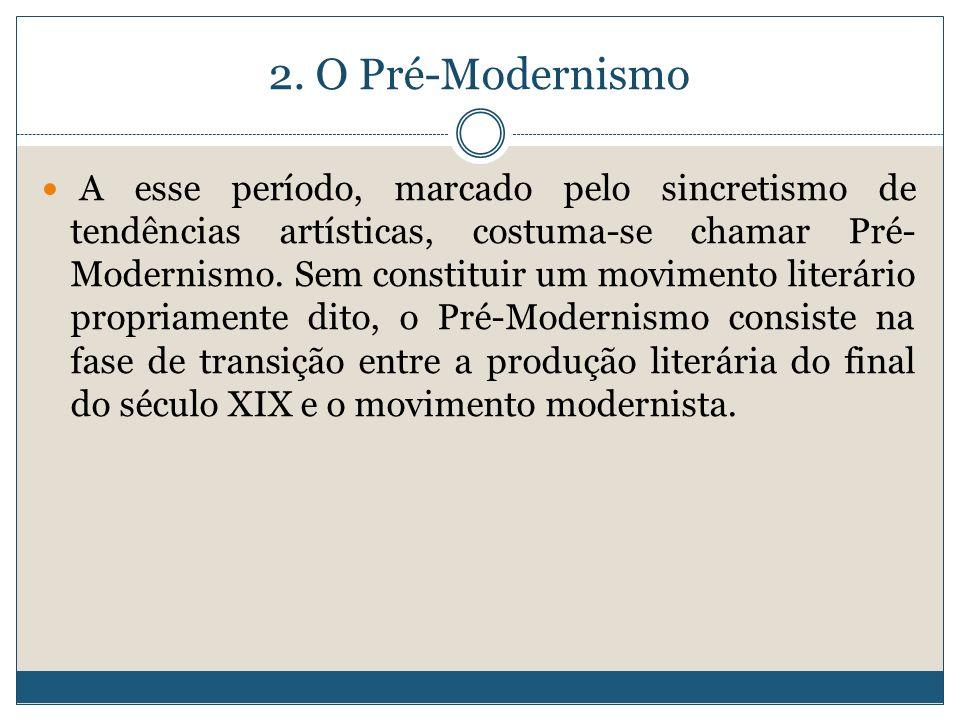 2. O Pré-Modernismo A esse período, marcado pelo sincretismo de tendências artísticas, costuma-se chamar Pré- Modernismo. Sem constituir um movimento