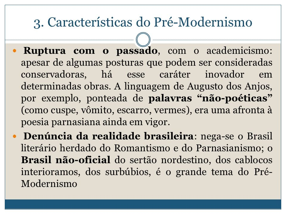 3. Características do Pré-Modernismo Ruptura com o passado, com o academicismo: apesar de algumas posturas que podem ser consideradas conservadoras, h