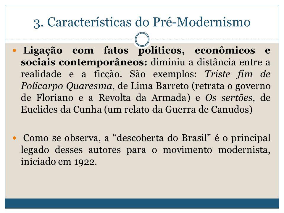 3. Características do Pré-Modernismo Ligação com fatos políticos, econômicos e sociais contemporâneos: diminiu a distância entre a realidade e a ficçã