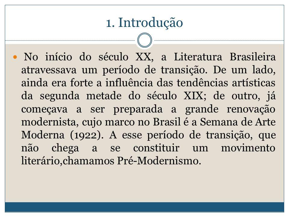 1. Introdução No início do século XX, a Literatura Brasileira atravessava um período de transição. De um lado, ainda era forte a influência das tendên