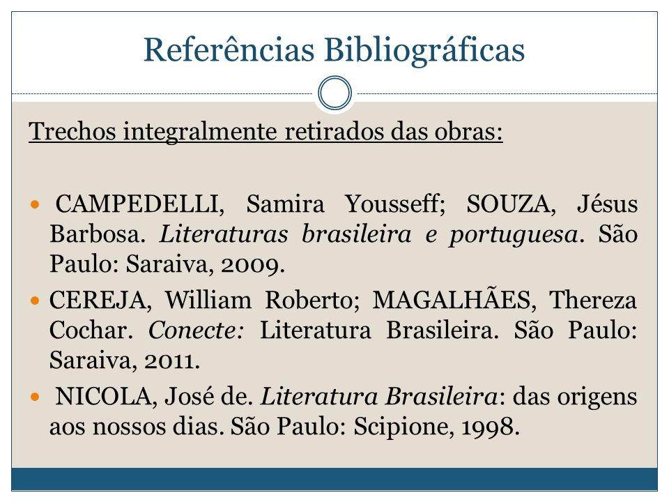 Referências Bibliográficas Trechos integralmente retirados das obras: CAMPEDELLI, Samira Yousseff; SOUZA, Jésus Barbosa. Literaturas brasileira e port