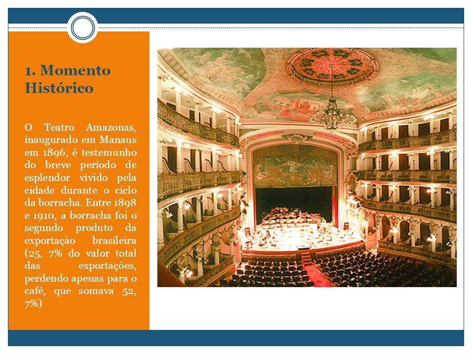 1. Momento Histórico O Teatro Amazonas, inaugurado em Manaus em 1896, é testemunho do breve período de esplendor vivido pela cidade durante o ciclo da