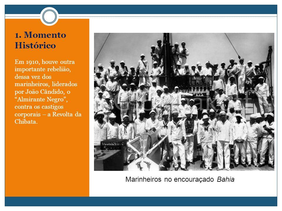 1. Momento Histórico Em 1910, houve outra importante rebelião, dessa vez dos marinheiros, liderados por João Cândido, o Almirante Negro, contra os cas