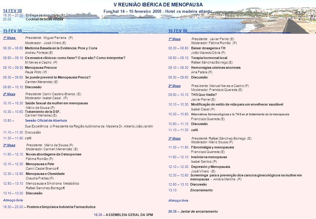 14 FEV 08 18.30 – 20.00 Entrega de documentação 20.00 Cocktail de boas vindas 15 FEV 08____________________________________________ 1ª Mesa Presidente: Miguel Ferreira (P) Moderador: José Villero (E) 08.30 – 08.50 Medicina Basada en la Evidencia: Pros y Cons Andreu Forteza (E) 08.50 – 09.10 Os ensaios clínicos: como fazer.