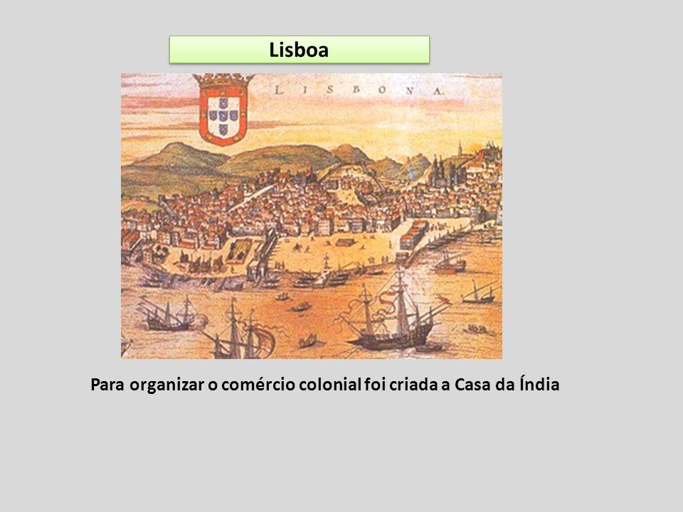 Para organizar o comércio colonial foi criada a Casa da Índia Lisboa