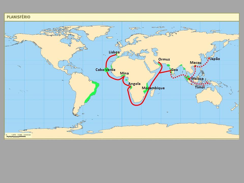 Ormuz Goa Lisboa Mina Angola Moçambique Timor Malaca Macau Japão Cabo Verde