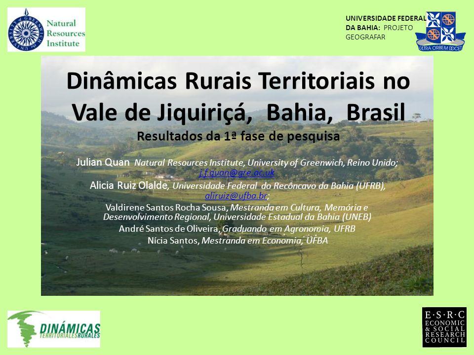 Dinâmicas Rurais Territoriais no Vale de Jiquiriçá, Bahia, Brasil Resultados da 1ª fase de pesquisa Julian Quan Natural Resources Institute, Universit