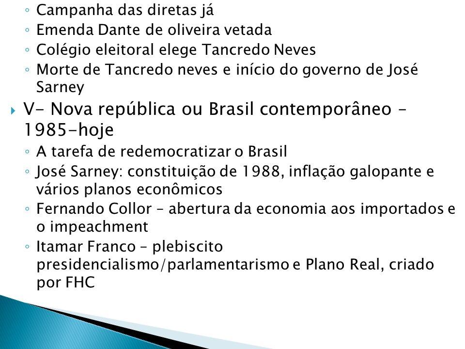 Campanha das diretas já Emenda Dante de oliveira vetada Colégio eleitoral elege Tancredo Neves Morte de Tancredo neves e início do governo de José Sar