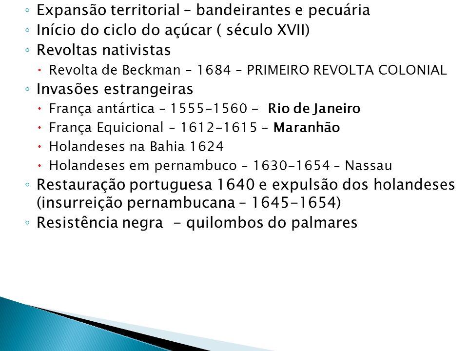 Expansão territorial – bandeirantes e pecuária Início do ciclo do açúcar ( século XVII) Revoltas nativistas Revolta de Beckman – 1684 – PRIMEIRO REVOL