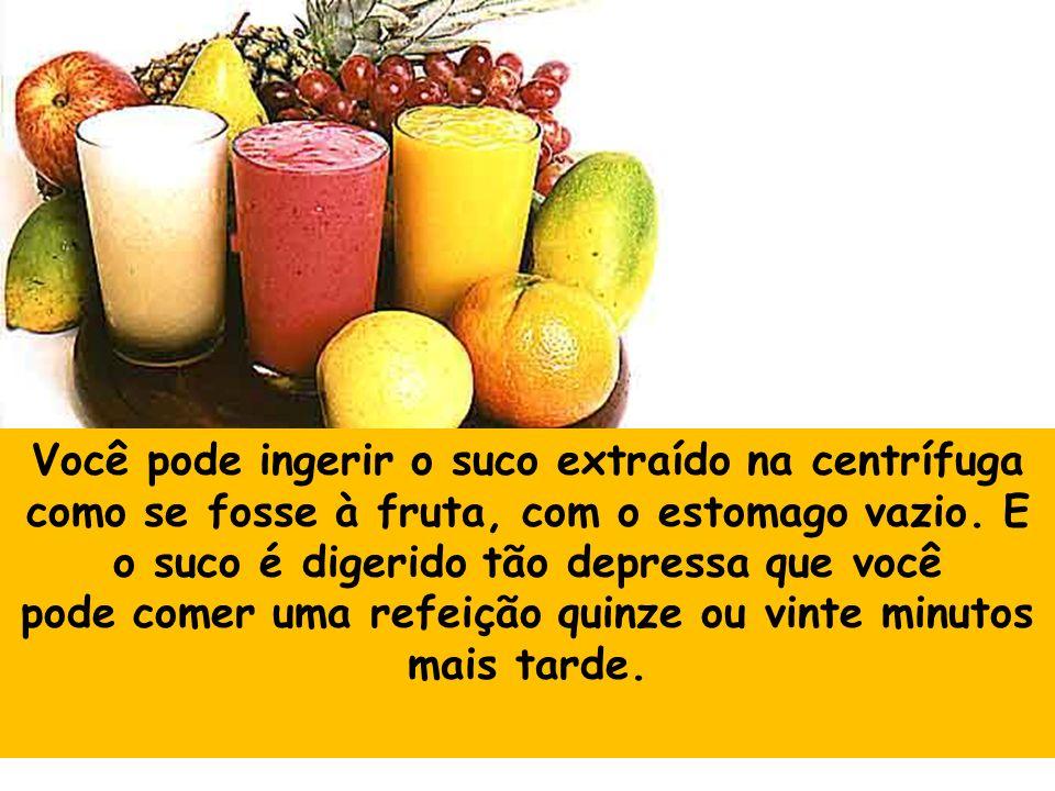 Você pode ingerir o suco extraído na centrífuga como se fosse à fruta, com o estomago vazio. E o suco é digerido tão depressa que você pode comer uma