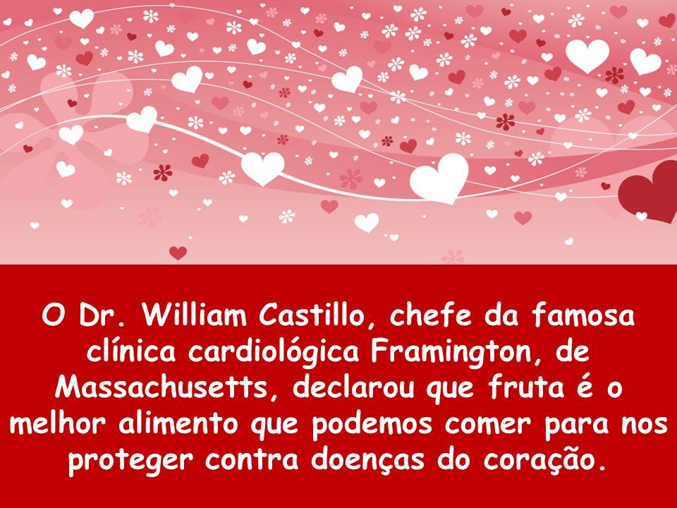 O Dr. William Castillo, chefe da famosa clínica cardiológica Framington, de Massachusetts, declarou que fruta é o melhor alimento que podemos comer pa