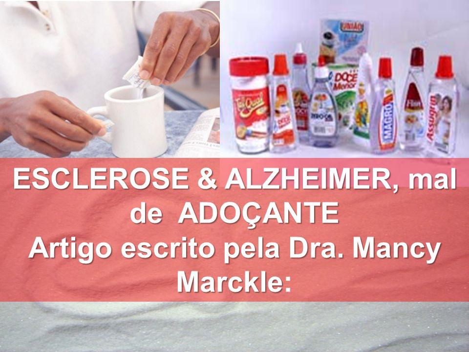 ESCLEROSE & ALZHEIMER, mal de ADOÇANTE Artigo escrito pela Dra. Mancy Marckle ESCLEROSE & ALZHEIMER, mal de ADOÇANTE Artigo escrito pela Dra. Mancy Ma