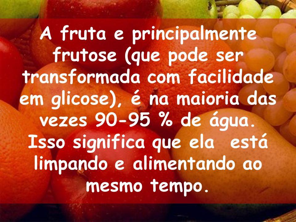A fruta e principalmente frutose (que pode ser transformada com facilidade em glicose), é na maioria das vezes 90-95 % de água. Isso significa que ela