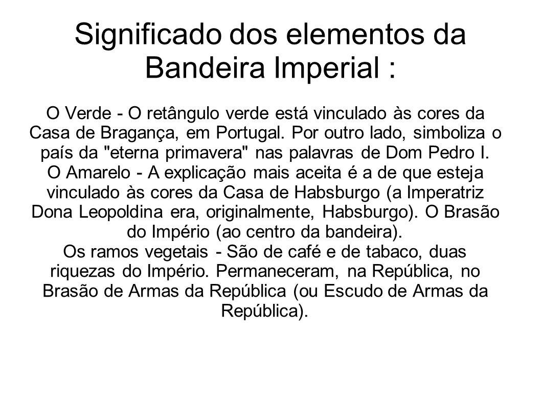Significado dos elementos da Bandeira Imperial : O Verde - O retângulo verde está vinculado às cores da Casa de Bragança, em Portugal.