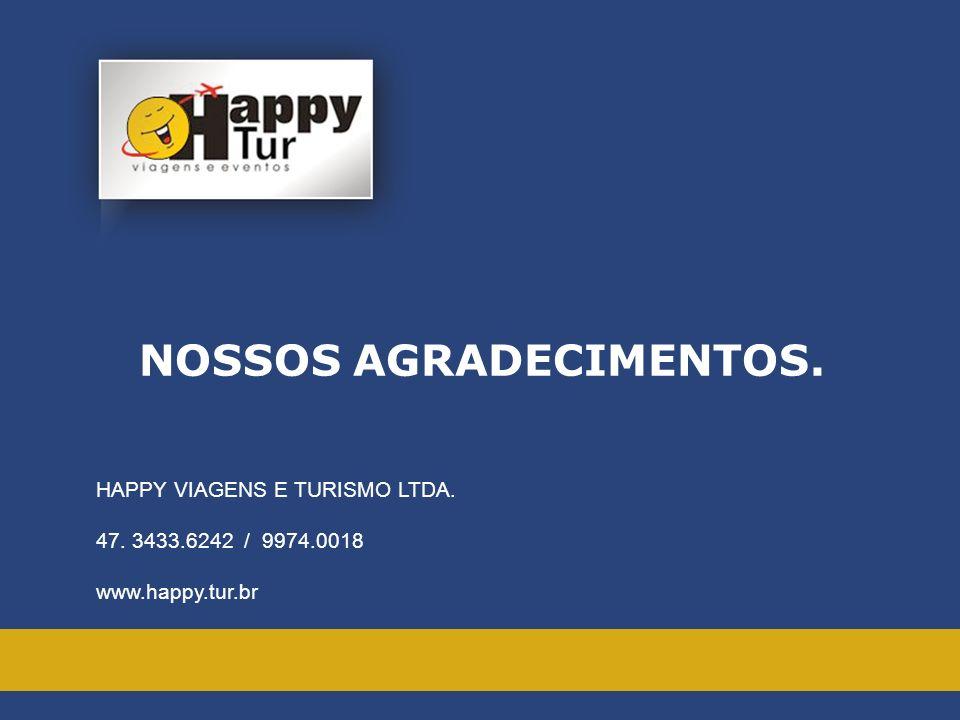 HAPPY VIAGENS E TURISMO LTDA. 47. 3433.6242 / 9974.0018 www.happy.tur.br NOSSOS AGRADECIMENTOS.