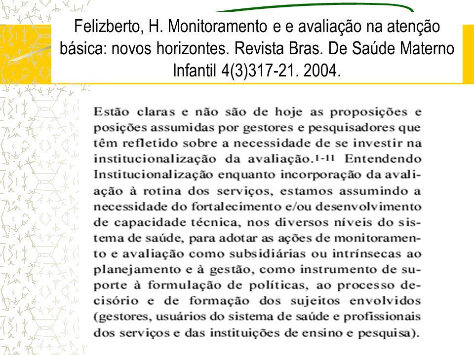 Felizberto, H. Monitoramento e e avaliação na atenção básica: novos horizontes. Revista Bras. De Saúde Materno Infantil 4(3)317-21. 2004.
