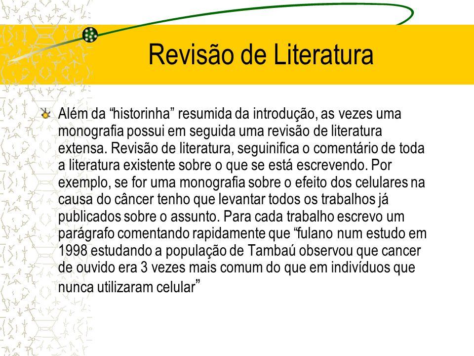 Revisão de Literatura Além da historinha resumida da introdução, as vezes uma monografia possui em seguida uma revisão de literatura extensa. Revisão