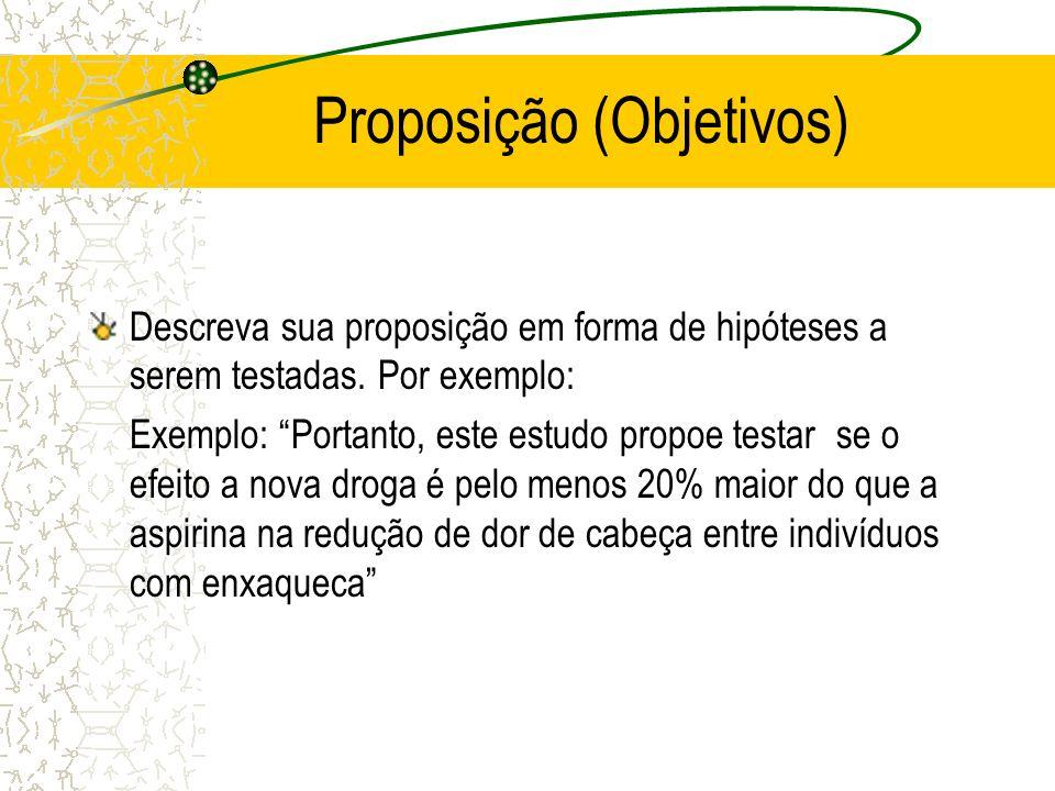 Proposição (Objetivos) Descreva sua proposição em forma de hipóteses a serem testadas. Por exemplo: Exemplo: Portanto, este estudo propoe testar se o