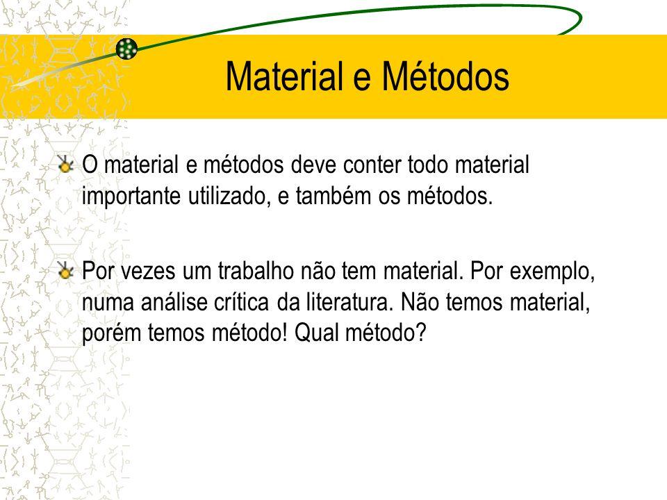 Material e Métodos O material e métodos deve conter todo material importante utilizado, e também os métodos. Por vezes um trabalho não tem material. P