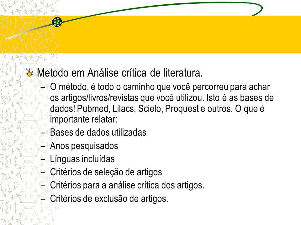 Metodo em Análise crítica de literatura. –O método, é todo o caminho que você percorreu para achar os artigos/livros/revistas que você utilizou. Isto