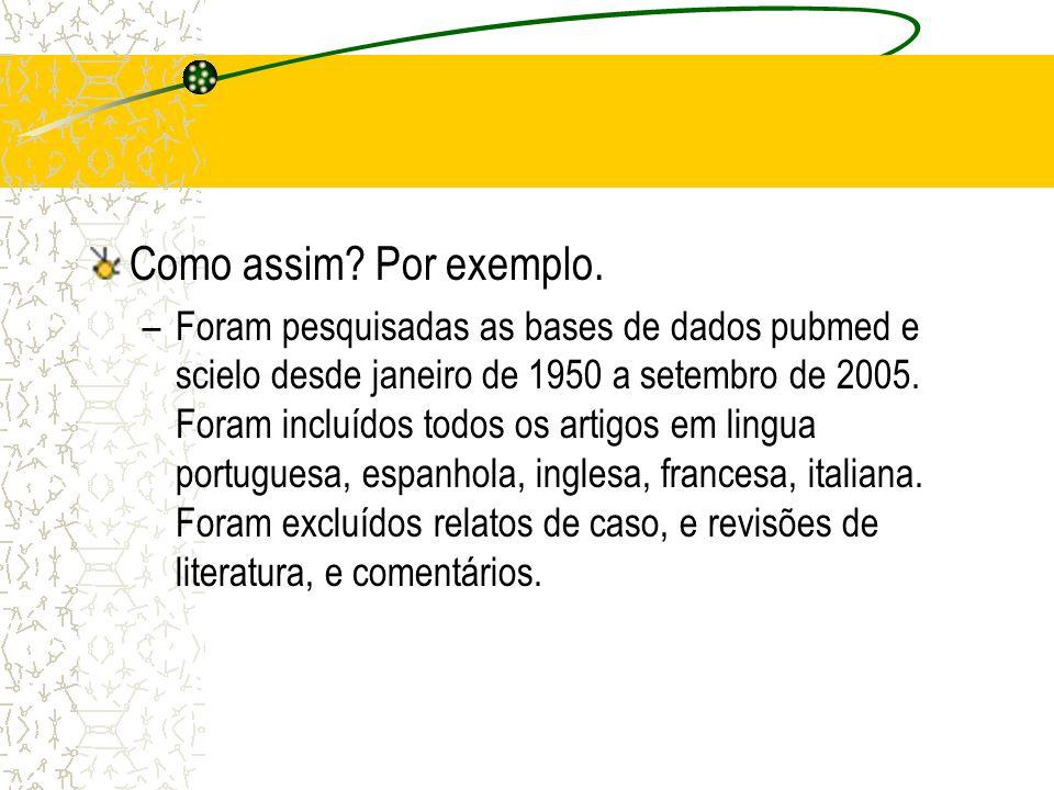 Como assim? Por exemplo. –Foram pesquisadas as bases de dados pubmed e scielo desde janeiro de 1950 a setembro de 2005. Foram incluídos todos os artig
