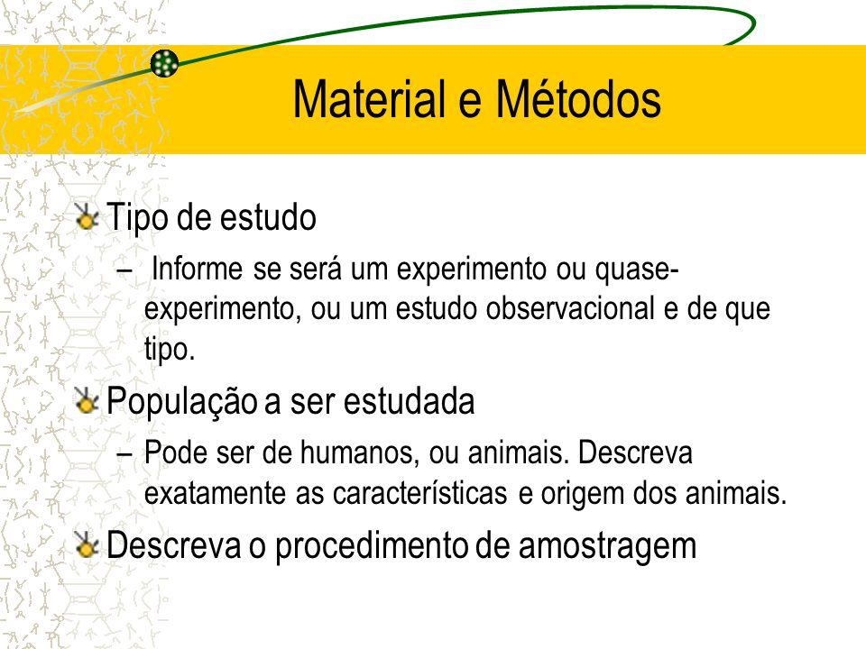 Material e Métodos Tipo de estudo – Informe se será um experimento ou quase- experimento, ou um estudo observacional e de que tipo. População a ser es