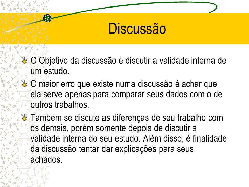Discussão O Objetivo da discussão é discutir a validade interna de um estudo. O maior erro que existe numa discussão é achar que ela serve apenas para