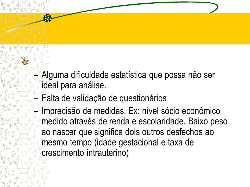 –Alguma dificuldade estatística que possa não ser ideal para análise. –Falta de validação de questionários –Imprecisão de medidas. Ex: nível sócio eco