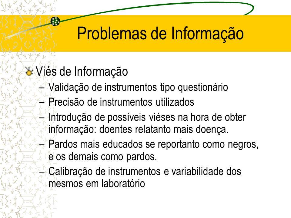 Problemas de Informação Viés de Informação –Validação de instrumentos tipo questionário –Precisão de instrumentos utilizados –Introdução de possíveis
