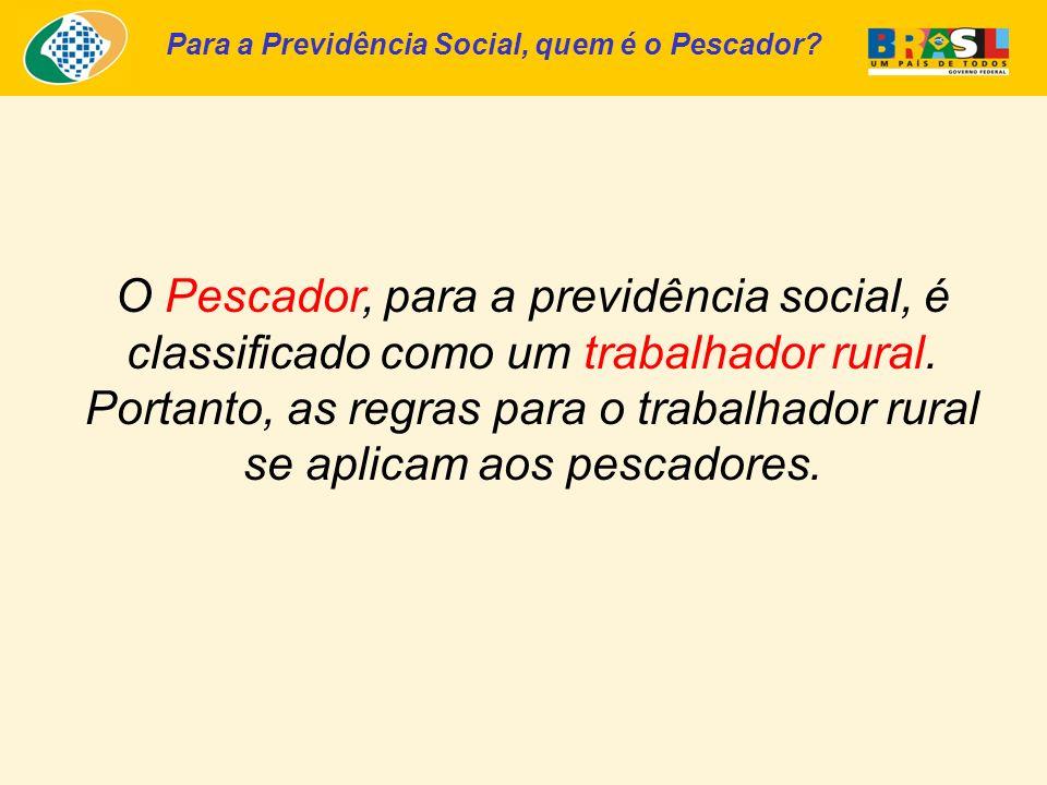Para a Previdência Social, quem é o Pescador? O Pescador, para a previdência social, é classificado como um trabalhador rural. Portanto, as regras par