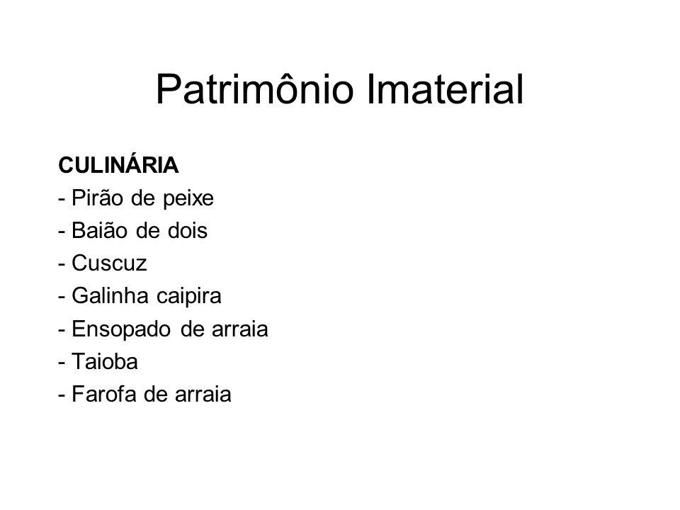 Patrimônio Imaterial CULINÁRIA - Pirão de peixe - Baião de dois - Cuscuz - Galinha caipira - Ensopado de arraia - Taioba - Farofa de arraia