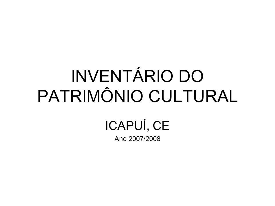 INVENTÁRIO DO PATRIMÔNIO CULTURAL ICAPUÍ, CE Ano 2007/2008
