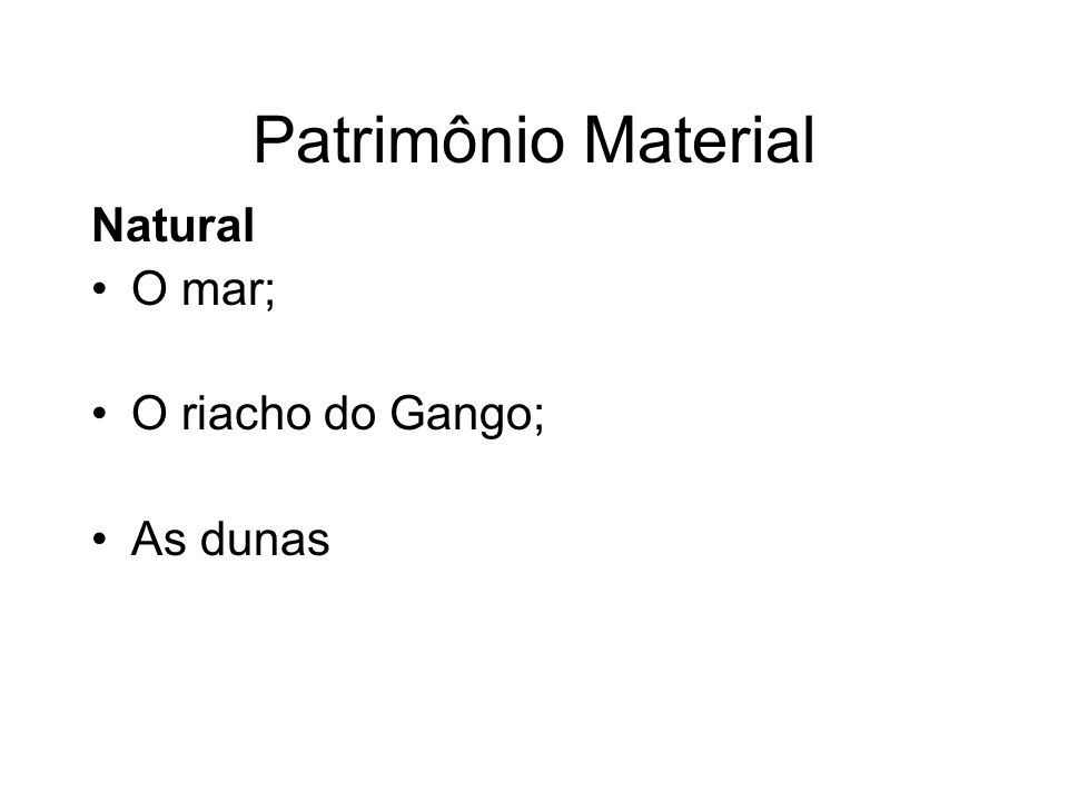 Patrimônio Material Natural O mar; O riacho do Gango; As dunas