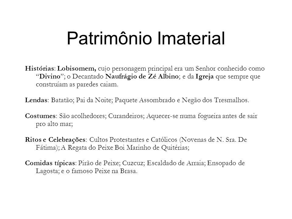 Patrimônio Imaterial Histórias: Lobisomem, cujo personagem principal era um Senhor conhecido comoDivino; o Decantado Naufrágio de Zé Albino; e da Igre