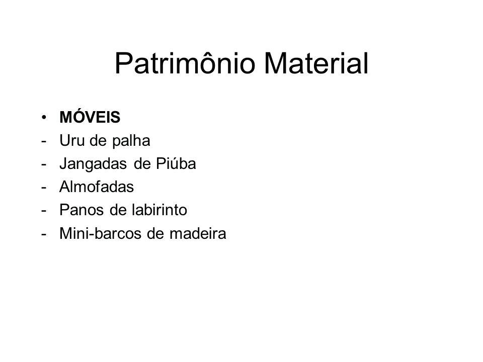 Patrimônio Material MÓVEIS -Uru de palha -Jangadas de Piúba -Almofadas -Panos de labirinto -Mini-barcos de madeira