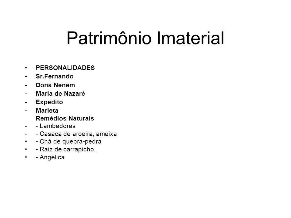 Patrimônio Imaterial PERSONALIDADES -Sr.Fernando -Dona Nenem -Maria de Nazaré -Expedito -Marieta Remédios Naturais -- Lambedores -- Casaca de aroeira,