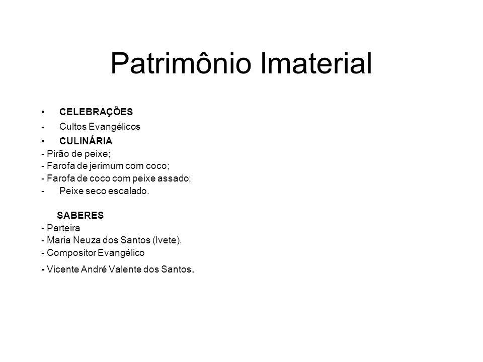 Patrimônio Imaterial CELEBRAÇÕES -Cultos Evangélicos CULINÁRIA - Pirão de peixe; - Farofa de jerimum com coco; - Farofa de coco com peixe assado; -Pei