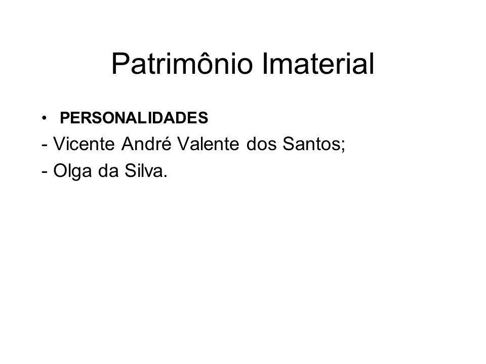 Patrimônio Imaterial PERSONALIDADES - Vicente André Valente dos Santos; - Olga da Silva.