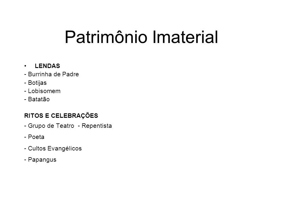 Patrimônio Imaterial LENDAS - Burrinha de Padre - Botijas - Lobisomem - Batatão RITOS E CELEBRAÇÕES - Grupo de Teatro - Repentista - Poeta - Cultos Ev