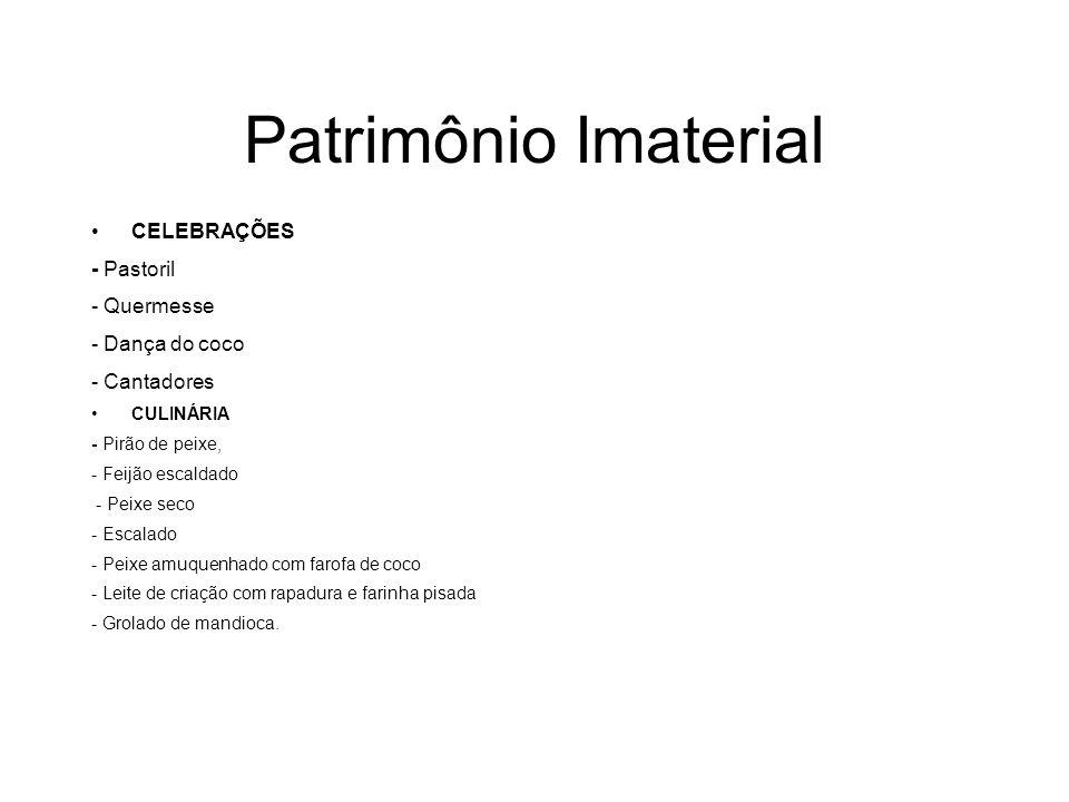 Patrimônio Imaterial CELEBRAÇÕES - Pastoril - Quermesse - Dança do coco - Cantadores CULINÁRIA - Pirão de peixe, - Feijão escaldado - Peixe seco - Esc